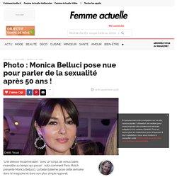 Photo : Monica Belluci pose nue pour parler de la sexualité après 50 ans