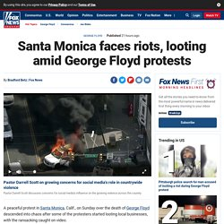 Santa Monica faces riots, looting amid George Floyd protests