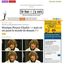 4 nov. 2020 Monique Pinçon-Charlot : « mais où est passé le monde de demain ? »