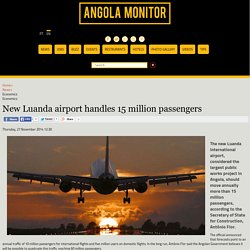 Angola Monitor - New Luanda airport handles 15 million passengers