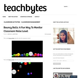 Bouncy Balls: A Fun Way To Monitor Classroom Noise Level