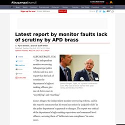 Latest report by monitor faults lack of scrutiny by APD brass