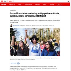 Trans Mountain monitoring anti-pipeline activists, labelling some as 'persons of interest'