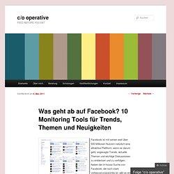 Was geht ab auf Facebook? 10 Monitoring Tools für Trends, Themen und Neuigkeiten « c/o operative