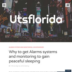 Why to get Alarms systems and monitoring to gain peaceful sleeping
