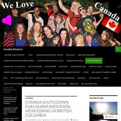 Canada Shuts Down Fukushima Radiation Monitoring in British Columbia