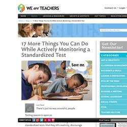 17 Things You Can Do While Actively Monitoring a Standardized Test