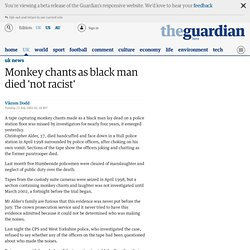 Monkey chants as black man died 'not racist'