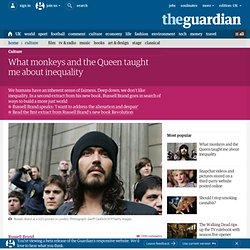 Russell Brand: what monkeys and the Queen taught me about inequality