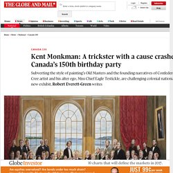 Kent Monkman: A trickster with a cause crashes Canada's 150th birthday party