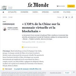 «L'OPA de la Chine sur la monnaie virtuelle et la blockchain»