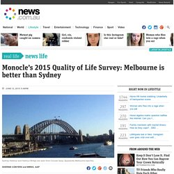 Monocle's 2015 Quality of Life Survey: Melbourne is better than Sydney