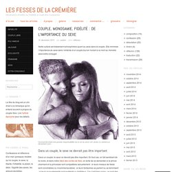Couple, monogamie, fidélité : de l'importance du sexe