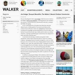 Jim Hodges' Buoyant Monoliths: The Walker's Newest Outdoor Commission — Magazine
