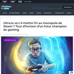 Ultra.io va t-il mettre fin au monopole de Steam ? Tour d'horizon d'un futur champion du gaming