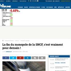 La fin du monopole de la SNCF, c'est vraiment pour demain!