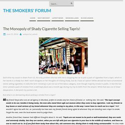 The Monopoly of Shady Cigarette Selling Tapris! – THE SMOKERS' FORUM
