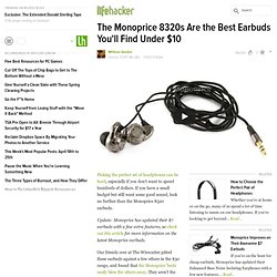 The Monoprice 8320s Are the Best Earbuds You'll Find Under $10