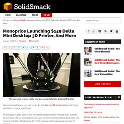 Monoprice Launching $149 Delta Mini Desktop 3D Printer, And More - SolidSmack -