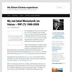 My net.label Monotonik on hiatus – RIP (?) 1996-2009 | the Simon Carless experience