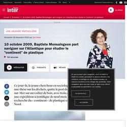 """10 octobre 2009, Baptiste Monsaingeon part naviguer sur l'Atlantique pour étudier le """"continent"""" de plastique"""