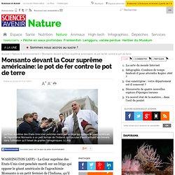 Monsanto devant la Cour suprême américaine: le pot de fer contre le pot de terre