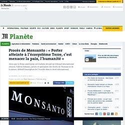 Procès de Monsanto: «Porter atteinte à l'écosystème Terre, c'est menacer la paix, l'humanité»