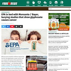 EPA in bed with Monsanto / Bayer, burying studies that show glyphosate causes cancer