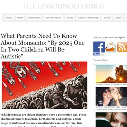 "What Parents Need To Know About Monsanto: ""By 2025 One In Two Children Will Be Autistic"""