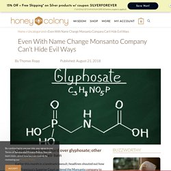 Even With Name Change Monsanto Company Can't Hide Evil Ways - HoneyColony