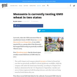 Monsanto is currently testing GMO wheat in two states