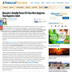 Monsanto's RoundUp Poison 125 Times More Dangerous than Admitted