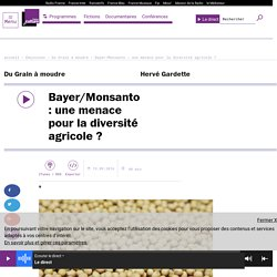 FRANCE CULTURE 19/09/16 DU GRAIN A MOUDRE - Bayer/Monsanto : une menace pour la diversité agricole ?