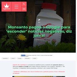 Monsanto pagou o Google para 'esconder' notícias negativas, diz jornal