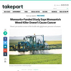 Monsanto-Funded Study Says Monsanto's Weed Killer Doesn't Cause Cancer