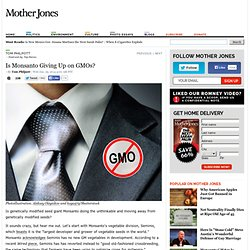 Is Monsanto Giving Up On GMOs?