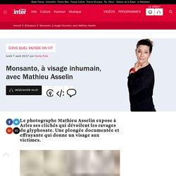 Monsanto, à visage inhumain, avec Mathieu Asselin