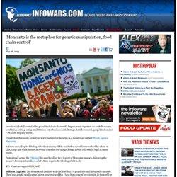 » 'Monsanto is the metaphor for genetic manipulation, food chain control' Alex Jones