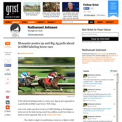 Monsanto ponies up and Big Ag pulls ahead in GMO labeling horse race
