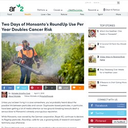 Two Days Of Monsanto's RoundUp Use Per Year Doubles Cancer Risk