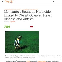 Monsanto's Roundup Herbicide Linked to Obesity, Cancer, Heart Disease and Autism