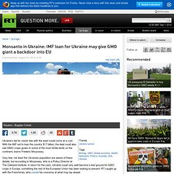 ​Monsanto in Ukraine: IMF loan for Ukraine may give GMO giant a backdoor into EU — RT Op-Edge