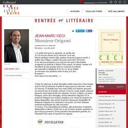 Jean-Marc Ceci. Monsieur Origami. Rentrée littéraire Gallimard Roman - Rentrée littéraire 2016