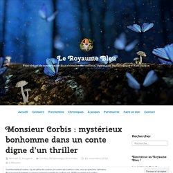 Monsieur Corbis : mystérieux bonhomme dans un conte digne d'un thriller – Le Royaume Bleu