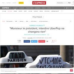 """""""Monsieur le président, interdire UberPop ne changera rien"""""""