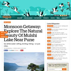 Monsoon Getaway: Explore The Natural Beauty Of Mulshi Lake Near Pune