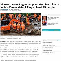 Kerala floods: Monsoon rains trigger landslide in Indian state, killing at least 43 people - CNN