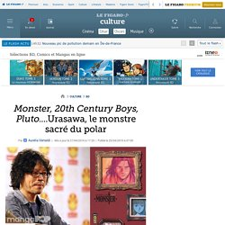 Monster, 20th Century Boys, Pluto....Urasawa, le monstre sacré du polar
