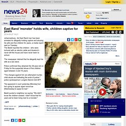 East Rand 'monster' holds wife, children captive for years