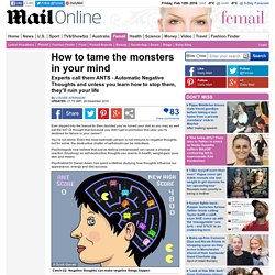 How to tame the monsters in your mind: Experts call them ANTS - Automatic Negative Thoughts and unless you learn how to stop them, they'll ruin your life